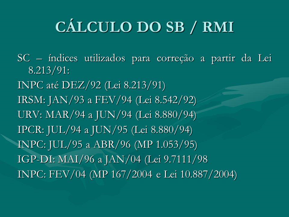 CÁLCULO DO SB / RMI SC – índices utilizados para correção a partir da Lei 8.213/91: INPC até DEZ/92 (Lei 8.213/91) IRSM: JAN/93 a FEV/94 (Lei 8.542/92