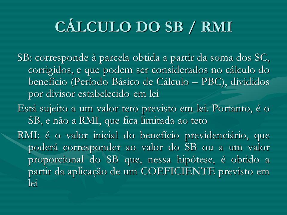 CÁLCULO DO SB / RMI SB: corresponde à parcela obtida a partir da soma dos SC, corrigidos, e que podem ser considerados no cálculo do benefício (Períod