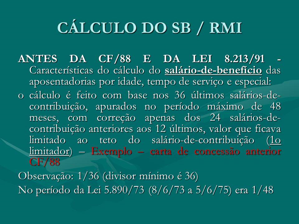 CÁLCULO DO SB / RMI ANTES DA CF/88 E DA LEI 8.213/91 - Características do cálculo do salário-de-benefício das aposentadorias por idade, tempo de servi