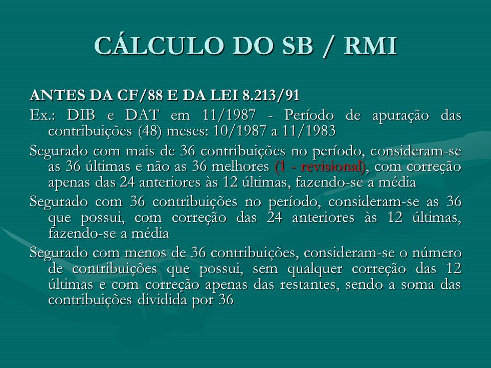 CÁLCULO DO SB / RMI ANTES DA CF/88 E DA LEI 8.213/91 Ex.: DIB e DAT em 11/1987 - Período de apuração das contribuições (48) meses: 10/1987 a 11/1983 S