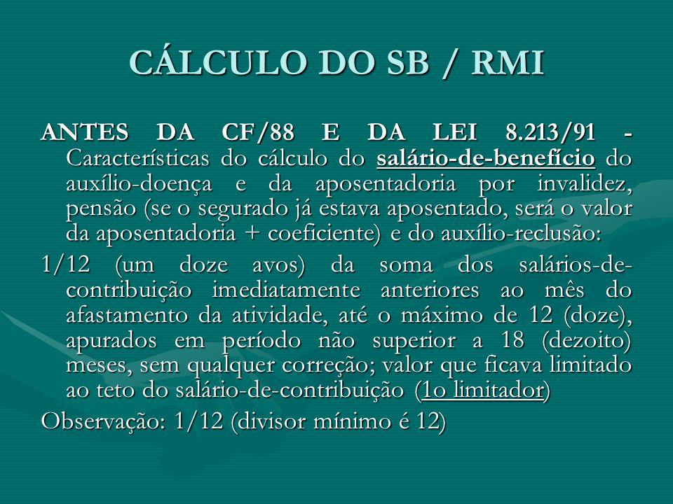 CÁLCULO DO SB / RMI ANTES DA CF/88 E DA LEI 8.213/91 - Características do cálculo do salário-de-benefício do auxílio-doença e da aposentadoria por inv