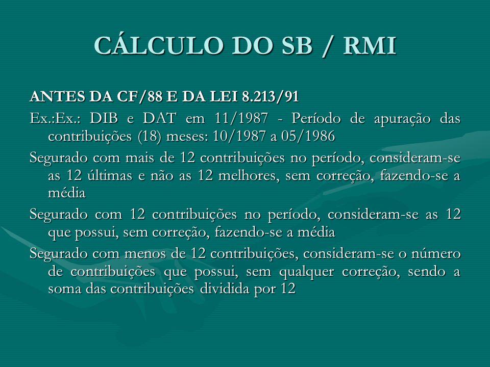 CÁLCULO DO SB / RMI ANTES DA CF/88 E DA LEI 8.213/91 Ex.:Ex.: DIB e DAT em 11/1987 - Período de apuração das contribuições (18) meses: 10/1987 a 05/19