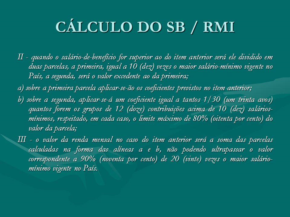 CÁLCULO DO SB / RMI II - quando o salário-de-benefício for superior ao do item anterior será ele dividido em duas parcelas, a primeira, igual a 10 (de