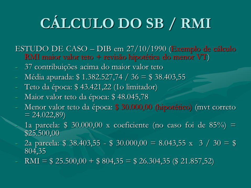 CÁLCULO DO SB / RMI ESTUDO DE CASO – DIB em 27/10/1990 (Exemplo de cálculo RMI maior valor teto + revisão hipotética do menor VT) -37 contribuições ac