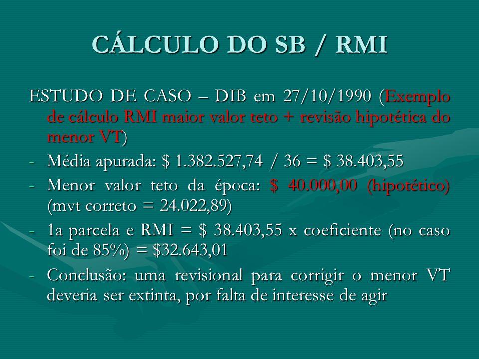 CÁLCULO DO SB / RMI ESTUDO DE CASO – DIB em 27/10/1990 (Exemplo de cálculo RMI maior valor teto + revisão hipotética do menor VT) -Média apurada: $ 1.