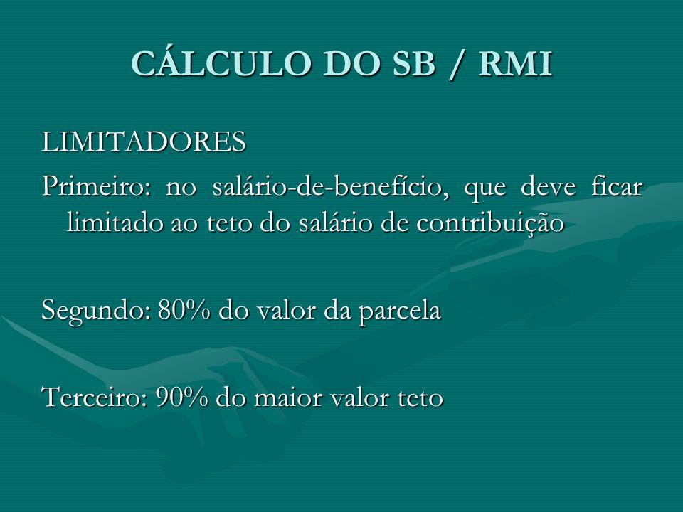 CÁLCULO DO SB / RMI LIMITADORES Primeiro: no salário-de-benefício, que deve ficar limitado ao teto do salário de contribuição Segundo: 80% do valor da