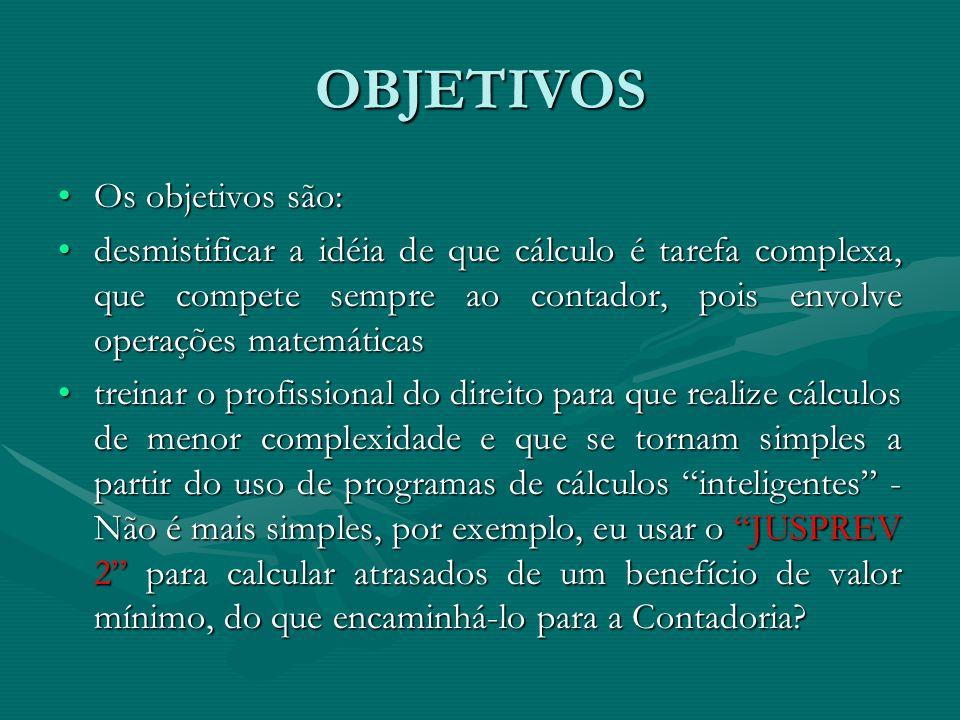 OBJETIVOS Os objetivos são:Os objetivos são: desmistificar a idéia de que cálculo é tarefa complexa, que compete sempre ao contador, pois envolve oper