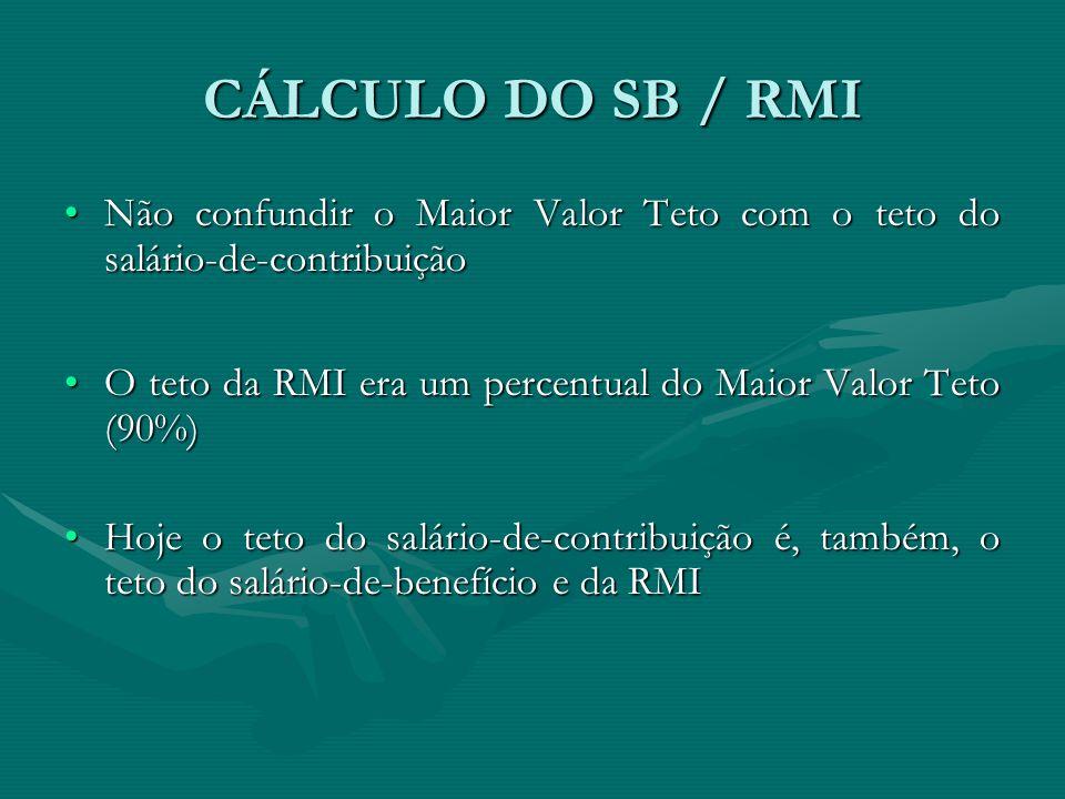 CÁLCULO DO SB / RMI Não confundir o Maior Valor Teto com o teto do salário-de-contribuiçãoNão confundir o Maior Valor Teto com o teto do salário-de-co