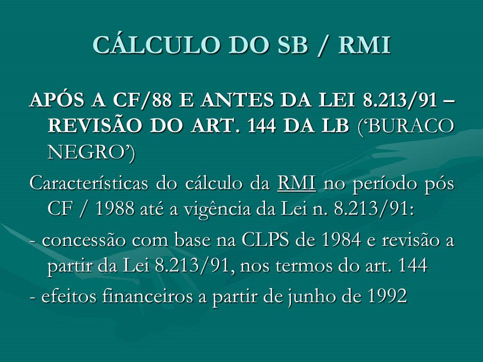 CÁLCULO DO SB / RMI APÓS A CF/88 E ANTES DA LEI 8.213/91 – REVISÃO DO ART. 144 DA LB ('BURACO NEGRO') Características do cálculo da RMI no período pós