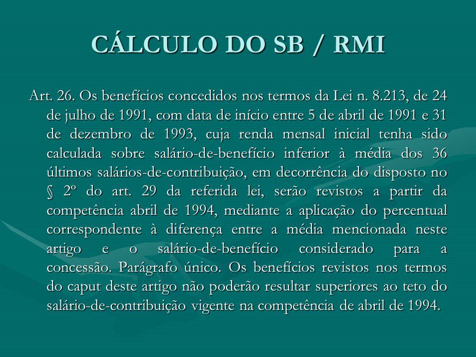 CÁLCULO DO SB / RMI Art. 26. Os benefícios concedidos nos termos da Lei n. 8.213, de 24 de julho de 1991, com data de início entre 5 de abril de 1991