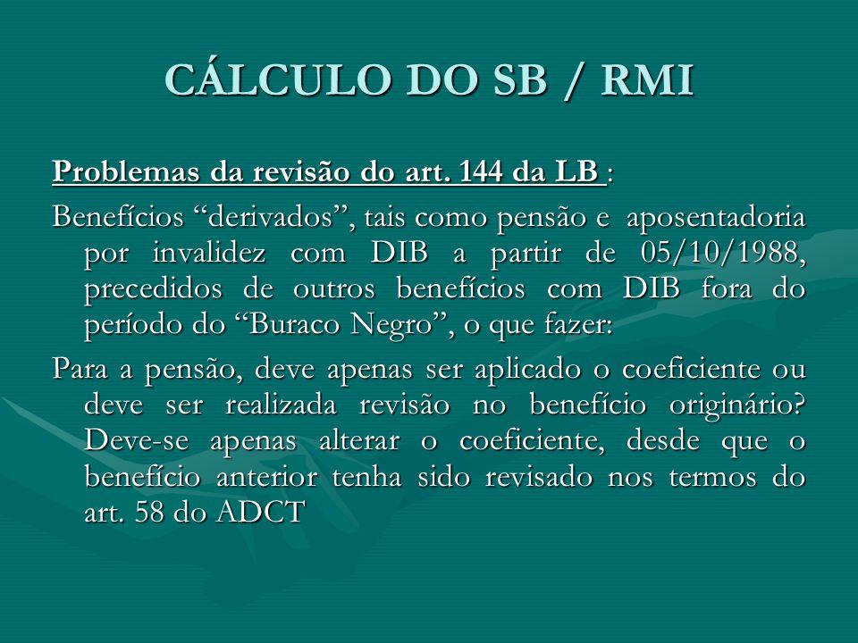 """CÁLCULO DO SB / RMI Problemas da revisão do art. 144 da LB : Benefícios """"derivados"""", tais como pensão e aposentadoria por invalidez com DIB a partir d"""