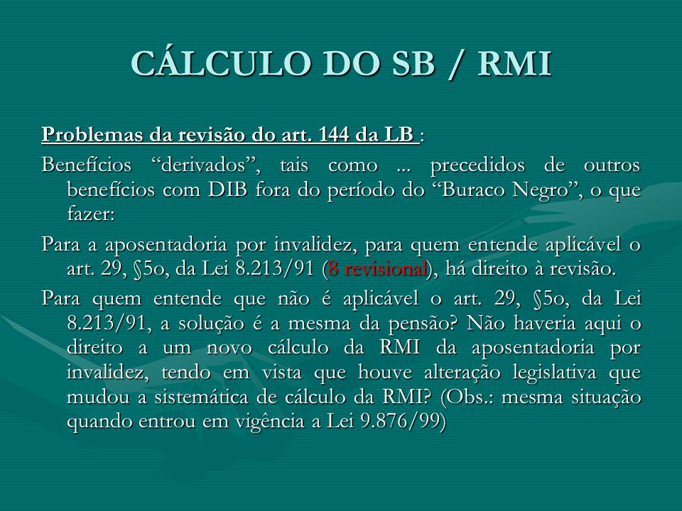 """CÁLCULO DO SB / RMI Problemas da revisão do art. 144 da LB : Benefícios """"derivados"""", tais como... precedidos de outros benefícios com DIB fora do perí"""