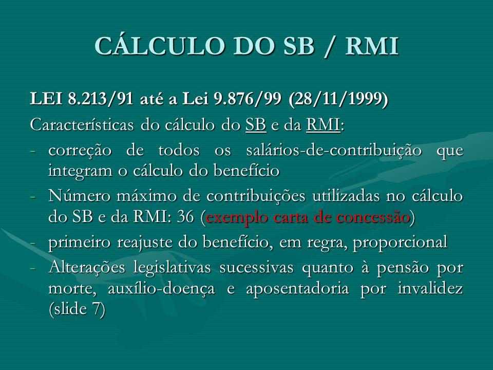 CÁLCULO DO SB / RMI LEI 8.213/91 até a Lei 9.876/99 (28/11/1999) Características do cálculo do SB e da RMI: -correção de todos os salários-de-contribu