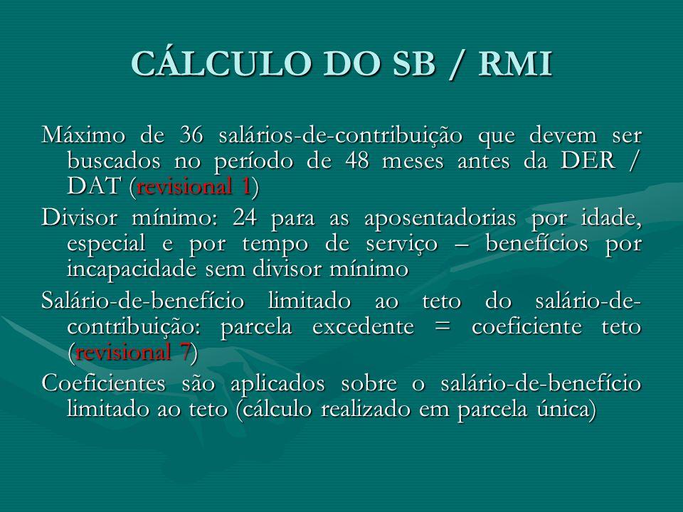 CÁLCULO DO SB / RMI Máximo de 36 salários-de-contribuição que devem ser buscados no período de 48 meses antes da DER / DAT (revisional 1) Divisor míni