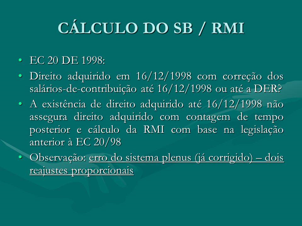 CÁLCULO DO SB / RMI EC 20 DE 1998:EC 20 DE 1998: Direito adquirido em 16/12/1998 com correção dos salários-de-contribuição até 16/12/1998 ou até a DER