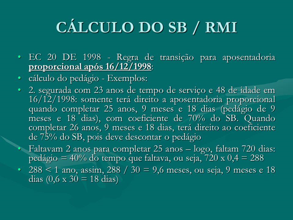 CÁLCULO DO SB / RMI EC 20 DE 1998 - Regra de transição para aposentadoria proporcional após 16/12/1998:EC 20 DE 1998 - Regra de transição para aposent