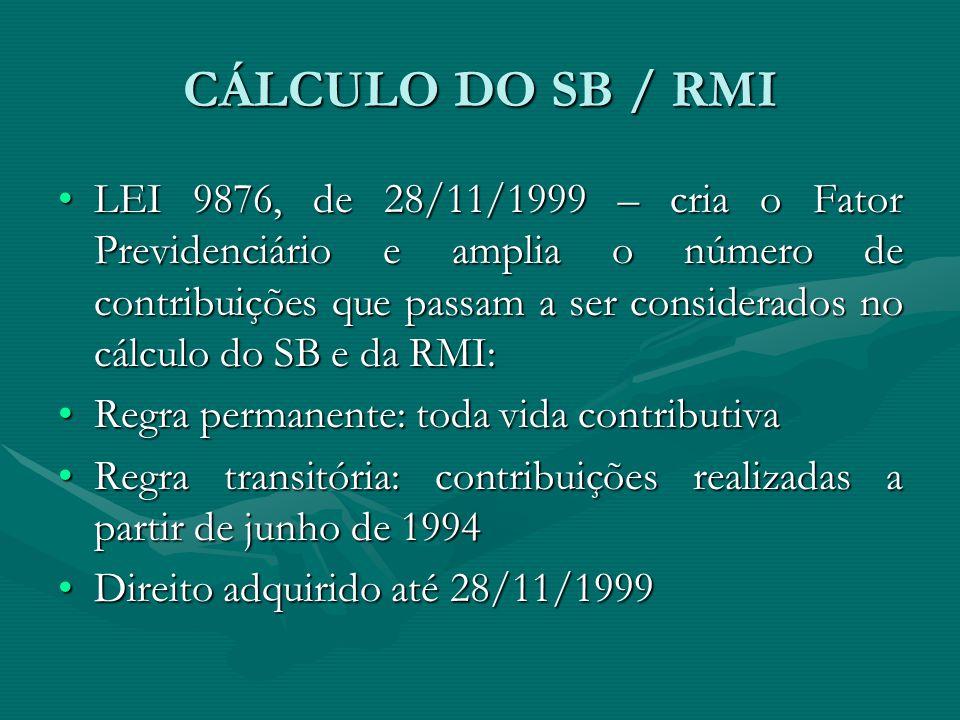 CÁLCULO DO SB / RMI LEI 9876, de 28/11/1999 – cria o Fator Previdenciário e amplia o número de contribuições que passam a ser considerados no cálculo