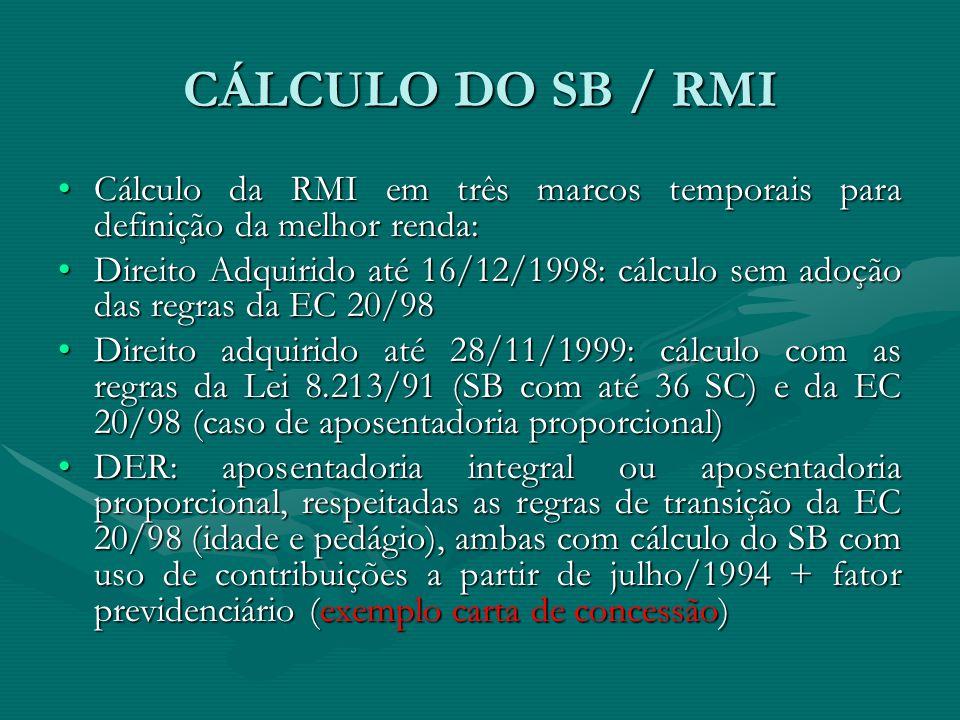 CÁLCULO DO SB / RMI Cálculo da RMI em três marcos temporais para definição da melhor renda:Cálculo da RMI em três marcos temporais para definição da m