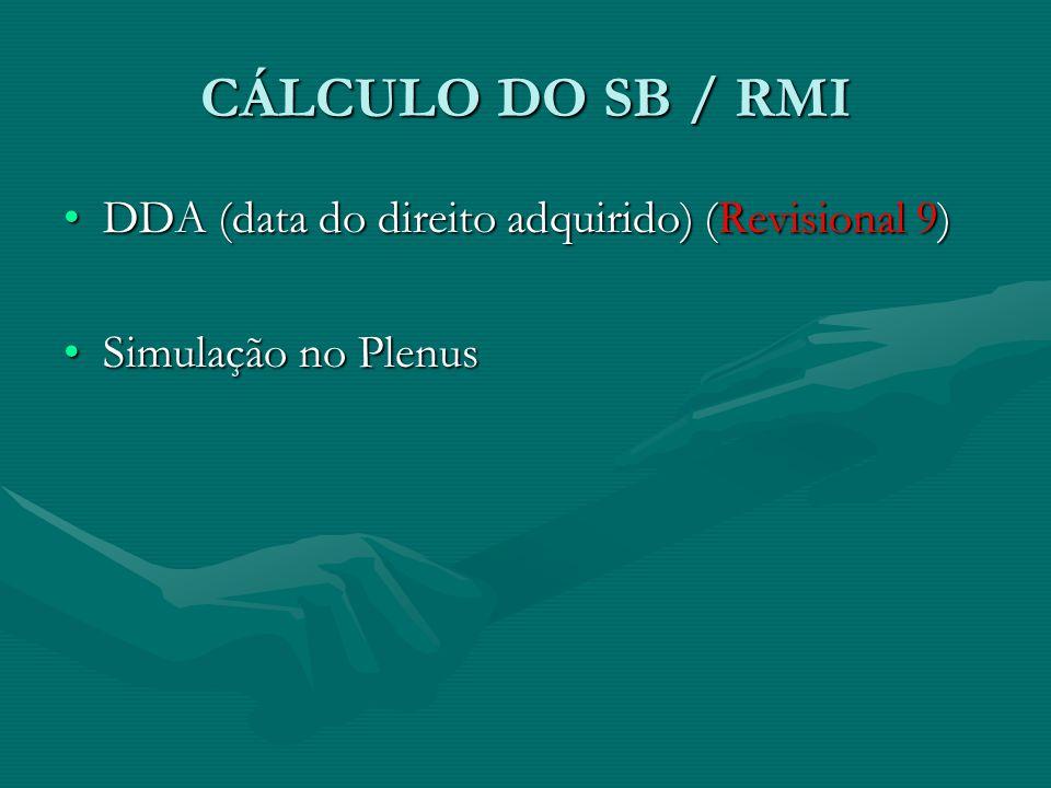CÁLCULO DO SB / RMI DDA (data do direito adquirido) (Revisional 9)DDA (data do direito adquirido) (Revisional 9) Simulação no PlenusSimulação no Plenu