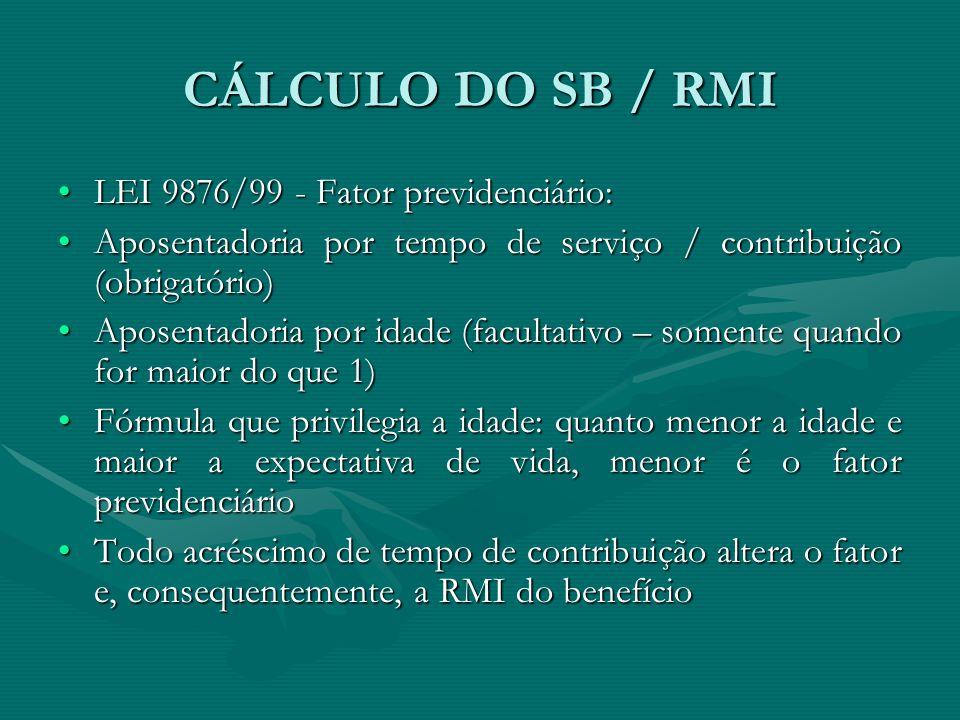 CÁLCULO DO SB / RMI LEI 9876/99 - Fator previdenciário:LEI 9876/99 - Fator previdenciário: Aposentadoria por tempo de serviço / contribuição (obrigató