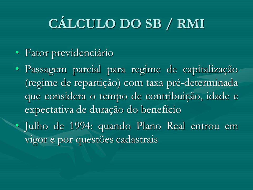 CÁLCULO DO SB / RMI Fator previdenciárioFator previdenciário Passagem parcial para regime de capitalização (regime de repartição) com taxa pré-determi