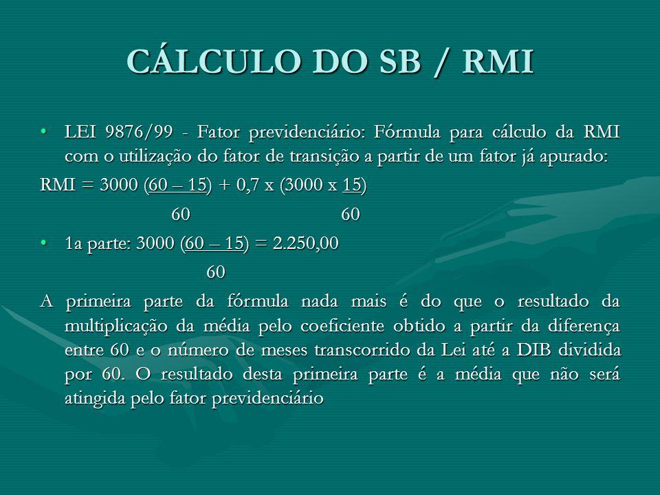 CÁLCULO DO SB / RMI LEI 9876/99 - Fator previdenciário: Fórmula para cálculo da RMI com o utilização do fator de transição a partir de um fator já apu