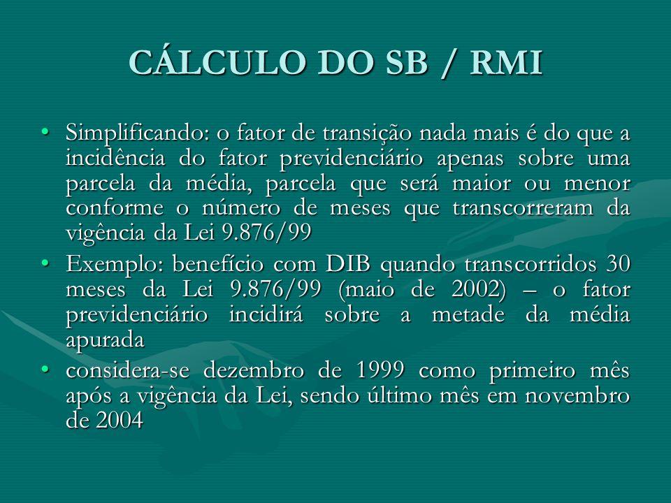 CÁLCULO DO SB / RMI Simplificando: o fator de transição nada mais é do que a incidência do fator previdenciário apenas sobre uma parcela da média, par