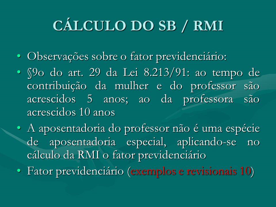 CÁLCULO DO SB / RMI Observações sobre o fator previdenciário:Observações sobre o fator previdenciário: §9o do art. 29 da Lei 8.213/91: ao tempo de con
