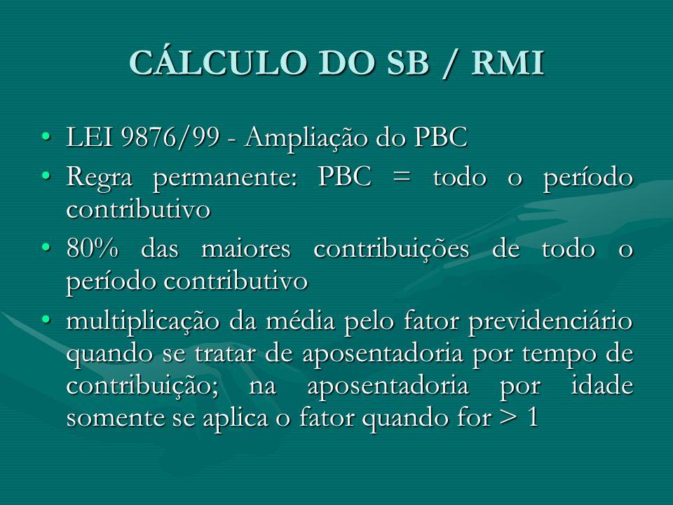 CÁLCULO DO SB / RMI LEI 9876/99 - Ampliação do PBCLEI 9876/99 - Ampliação do PBC Regra permanente: PBC = todo o período contributivoRegra permanente: