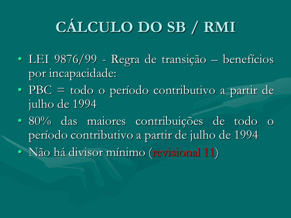 CÁLCULO DO SB / RMI LEI 9876/99 - Regra de transição – benefícios por incapacidade:LEI 9876/99 - Regra de transição – benefícios por incapacidade: PBC
