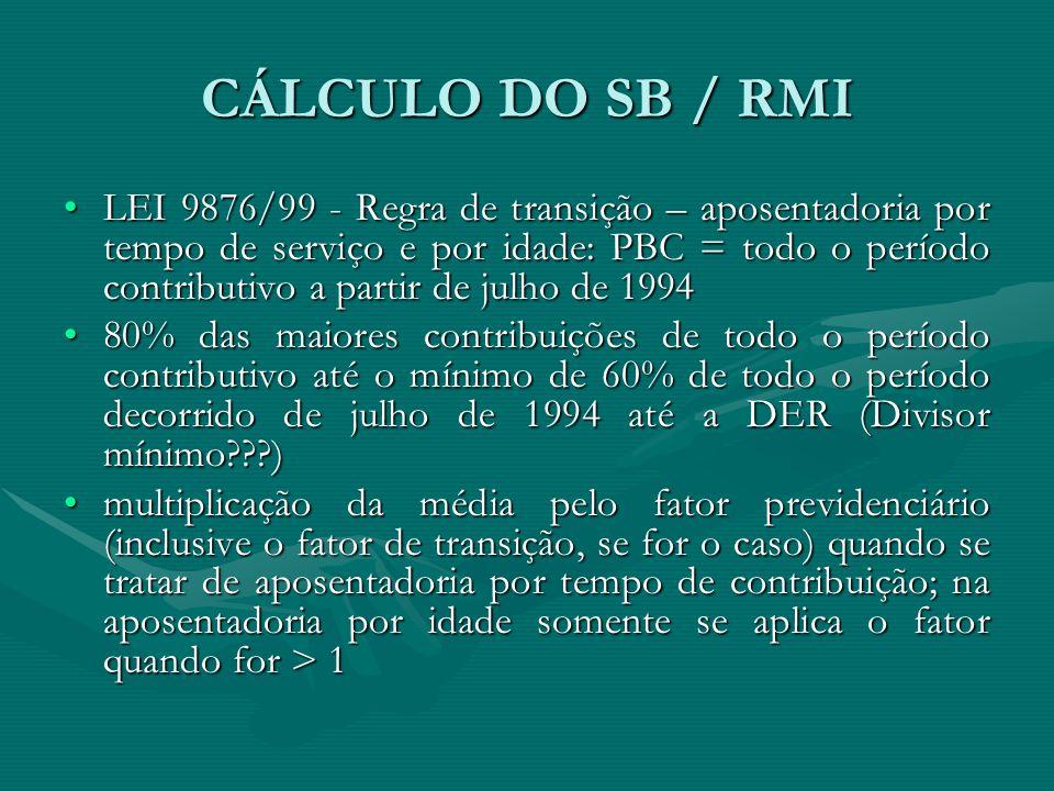 CÁLCULO DO SB / RMI LEI 9876/99 - Regra de transição – aposentadoria por tempo de serviço e por idade: PBC = todo o período contributivo a partir de j