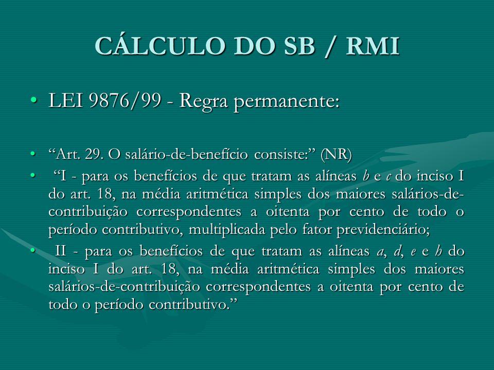"""CÁLCULO DO SB / RMI LEI 9876/99 - Regra permanente:LEI 9876/99 - Regra permanente: """"Art. 29. O salário-de-benefício consiste:"""" (NR)""""Art. 29. O salário"""