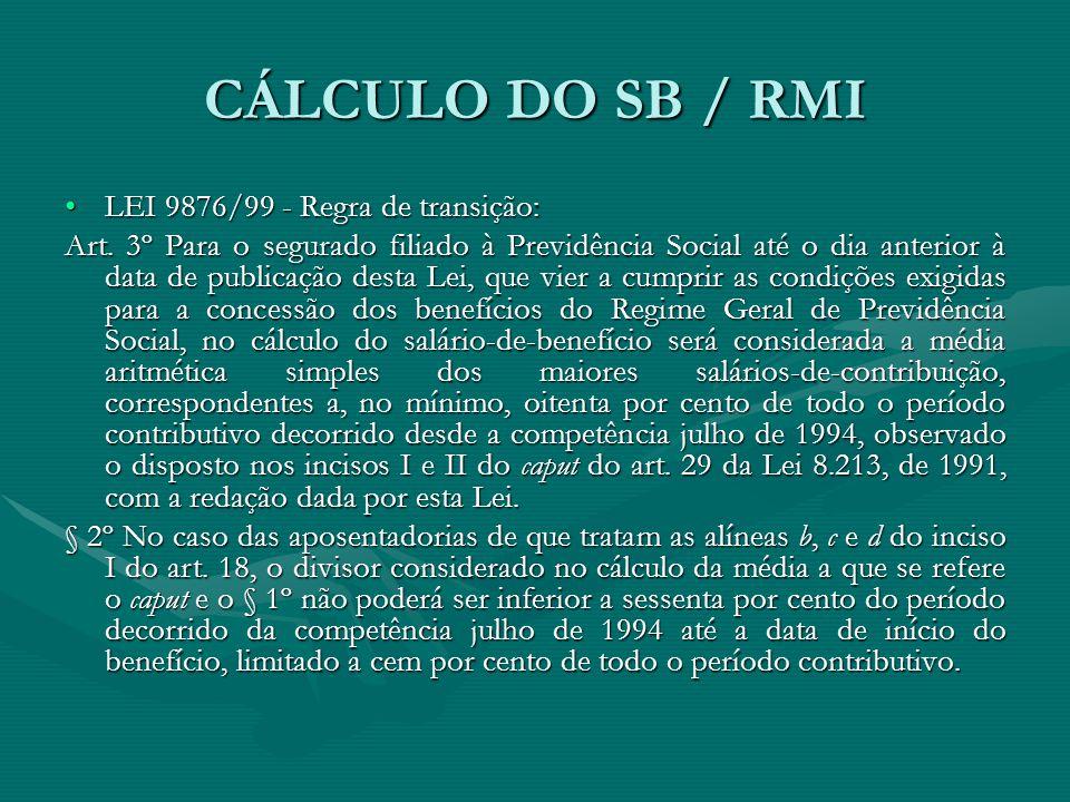 CÁLCULO DO SB / RMI LEI 9876/99 - Regra de transição:LEI 9876/99 - Regra de transição: Art. 3º Para o segurado filiado à Previdência Social até o dia