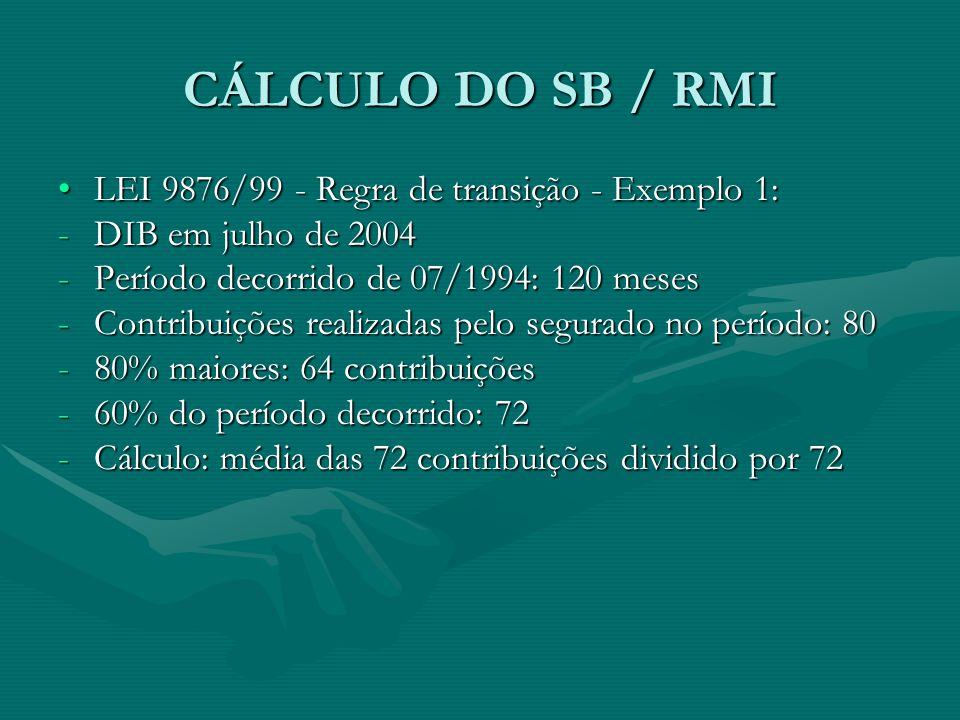 CÁLCULO DO SB / RMI LEI 9876/99 - Regra de transição - Exemplo 1:LEI 9876/99 - Regra de transição - Exemplo 1: -DIB em julho de 2004 -Período decorrid