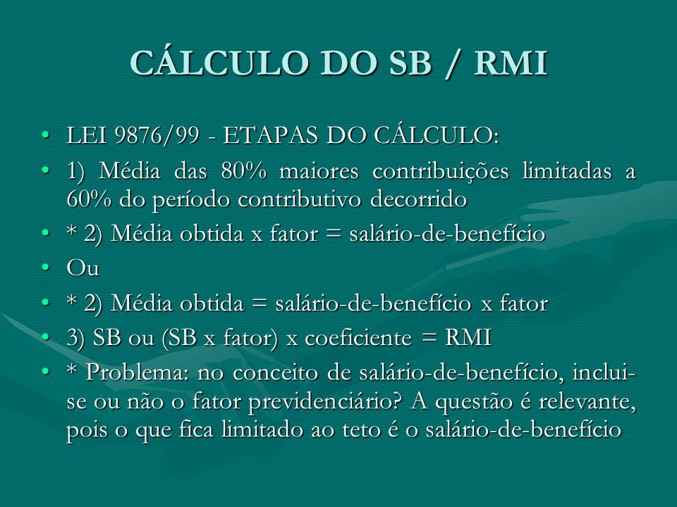 CÁLCULO DO SB / RMI LEI 9876/99 - ETAPAS DO CÁLCULO:LEI 9876/99 - ETAPAS DO CÁLCULO: 1) Média das 80% maiores contribuições limitadas a 60% do período