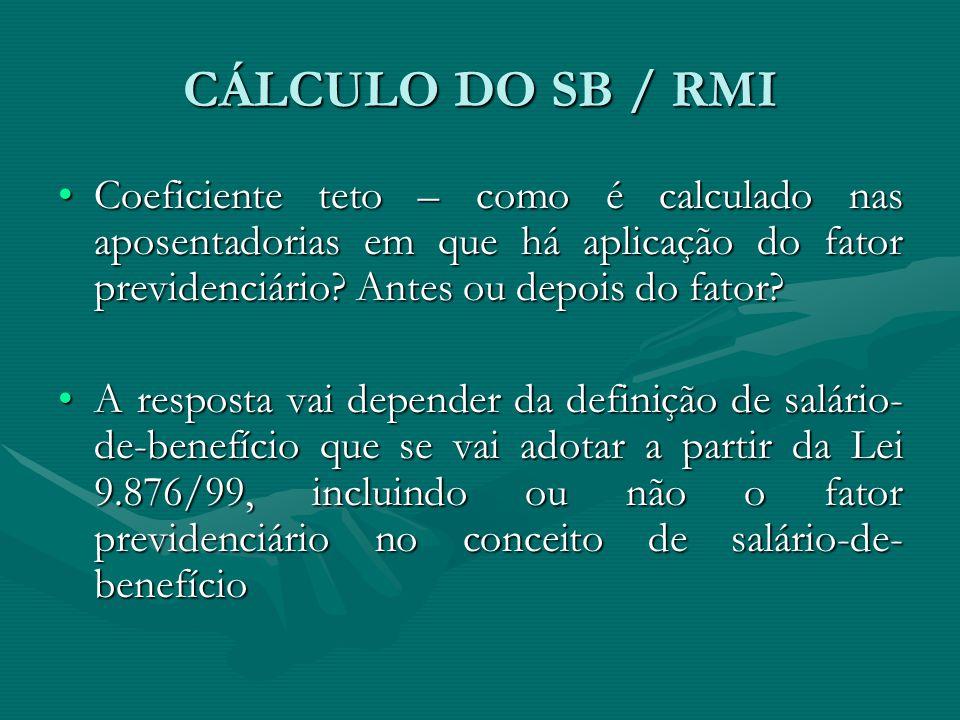 CÁLCULO DO SB / RMI Coeficiente teto – como é calculado nas aposentadorias em que há aplicação do fator previdenciário? Antes ou depois do fator?Coefi