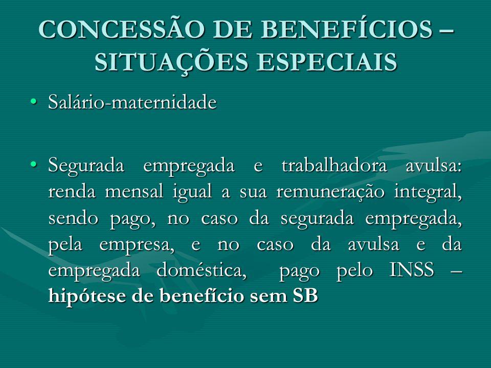 CONCESSÃO DE BENEFÍCIOS – SITUAÇÕES ESPECIAIS Salário-maternidadeSalário-maternidade Segurada empregada e trabalhadora avulsa: renda mensal igual a su