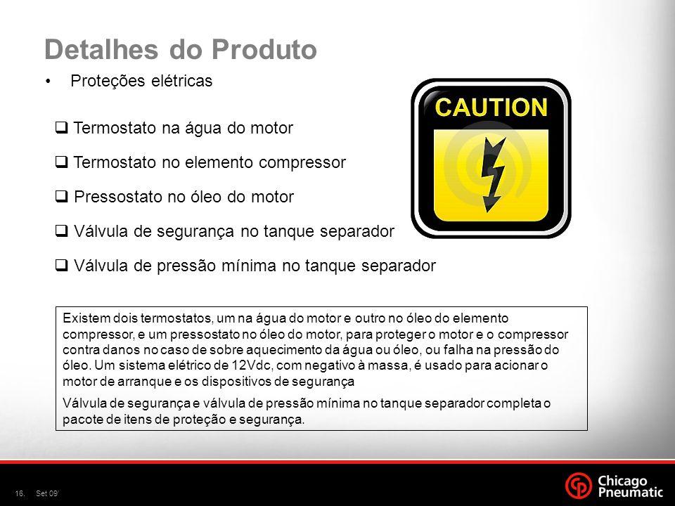 16.Set 09' Detalhes do Produto Proteções elétricas Existem dois termostatos, um na água do motor e outro no óleo do elemento compressor, e um pressost