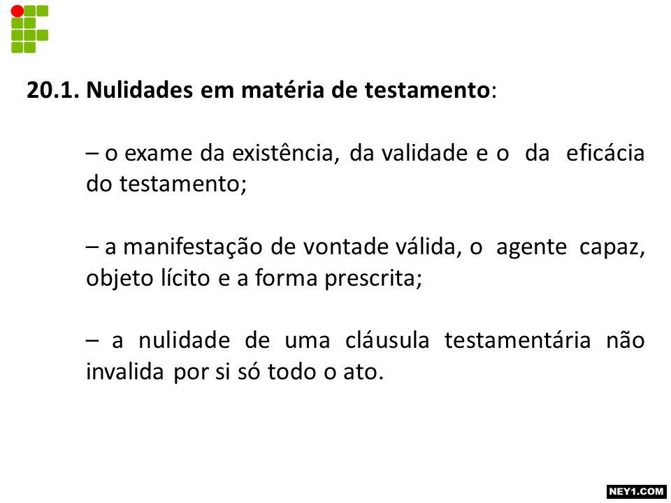 20.1. Nulidades em matéria de testamento: – o exame da existência, da validade e o da eficácia do testamento; – a manifestação de vontade válida, o ag
