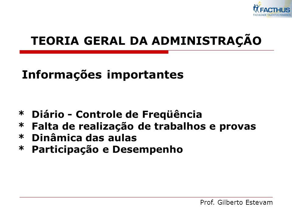 Prof. Gilberto Estevam EMENTA: TEORIA GERAL DA ADMINISTRAÇÃO