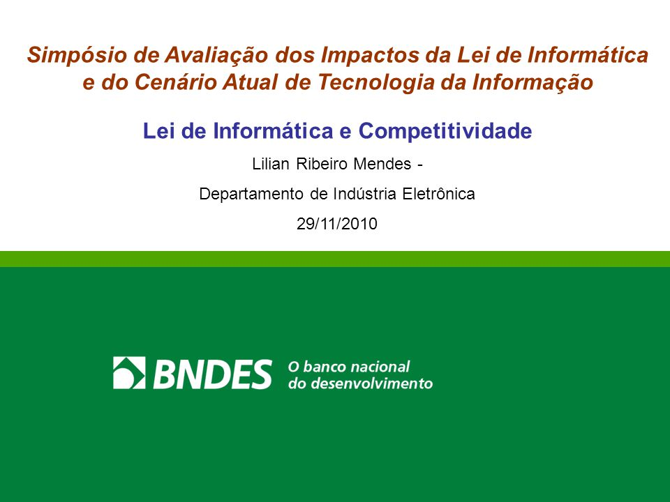 Simpósio de Avaliação dos Impactos da Lei de Informática e do Cenário Atual de Tecnologia da Informação Lei de Informática e Competitividade Lilian Ri