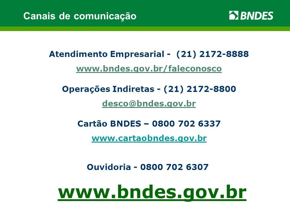 www.bndes.gov.br Atendimento Empresarial - (21) 2172-8888 www.bndes.gov.br/faleconosco Operações Indiretas - (21) 2172-8800 desco@bndes.gov.br Cartão