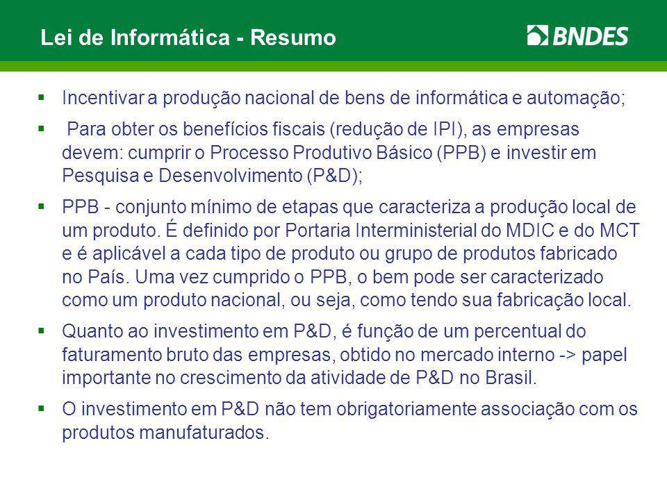 Lei de Informática - Resumo  Incentivar a produção nacional de bens de informática e automação;  Para obter os benefícios fiscais (redução de IPI),