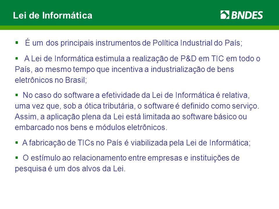 Lei de Informática  É um dos principais instrumentos de Política Industrial do País;  A Lei de Informática estimula a realização de P&D em TIC em to