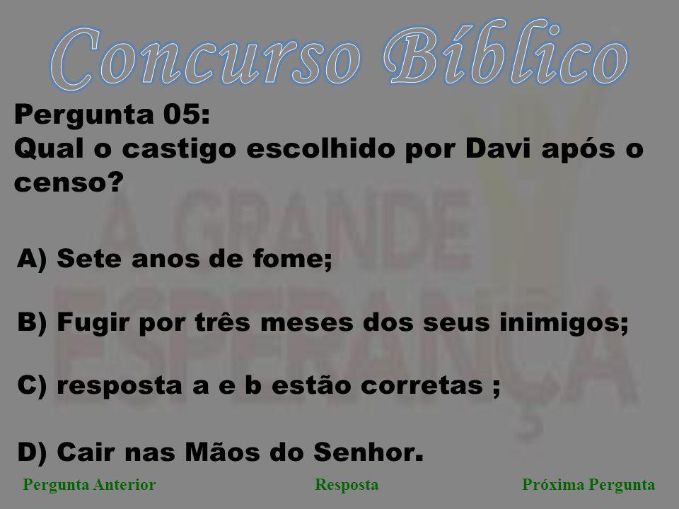 Próxima PerguntaPergunta AnteriorResposta Pergunta 05: Qual o castigo escolhido por Davi após o censo? A) Sete anos de fome; B) Fugir por três meses d