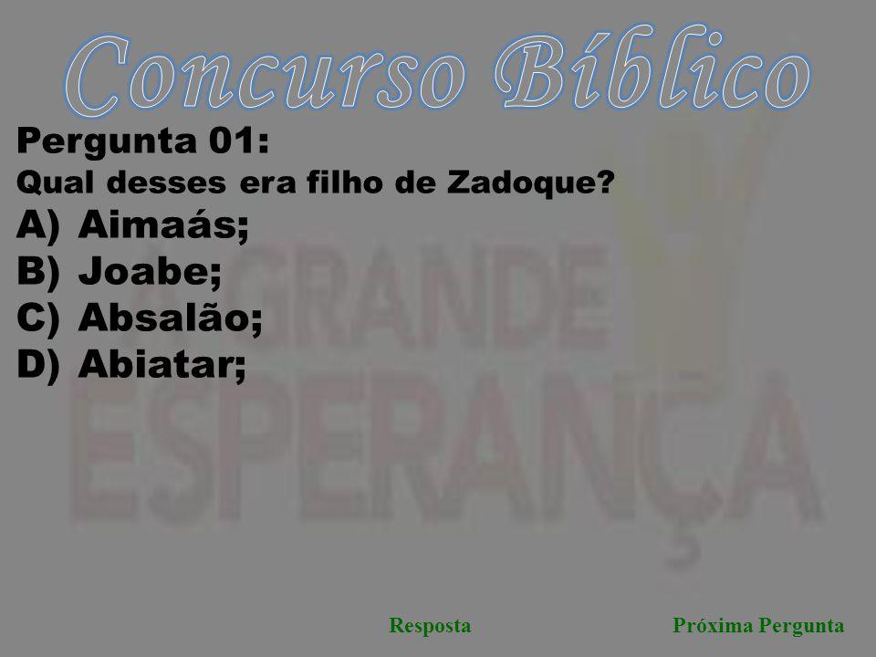 Próxima PerguntaResposta Pergunta 01: Qual desses era filho de Zadoque? A) Aimaás; B) Joabe; C) Absalão; D) Abiatar;