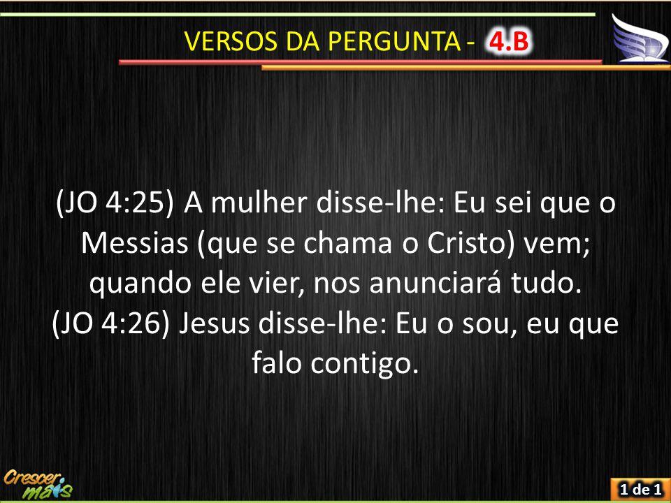 (JO 4:25) A mulher disse-lhe: Eu sei que o Messias (que se chama o Cristo) vem; quando ele vier, nos anunciará tudo.