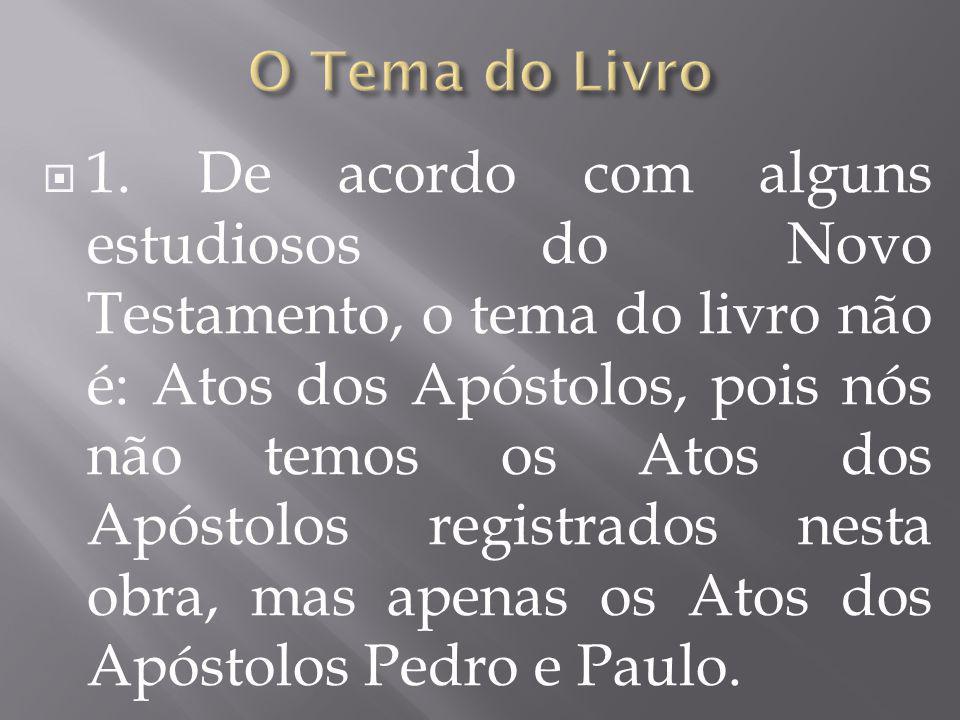  2.O tema ou título do livro poderia ser, então, Atos dos Apóstolos Pedro e Paulo.