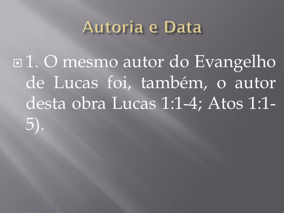  1. O mesmo autor do Evangelho de Lucas foi, também, o autor desta obra Lucas 1:1-4; Atos 1:1- 5).