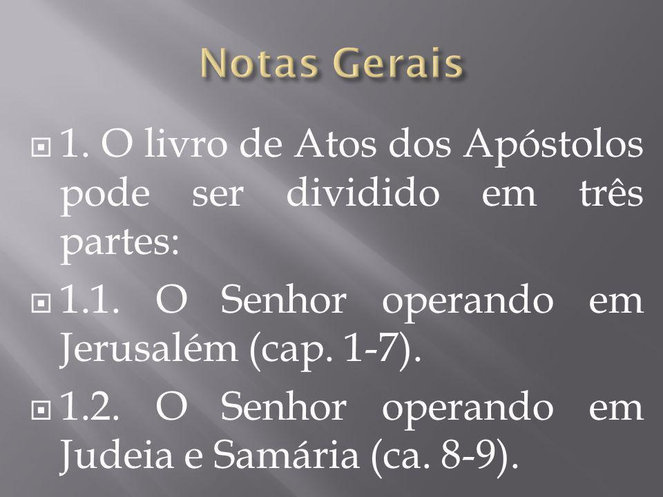  1. O livro de Atos dos Apóstolos pode ser dividido em três partes:  1.1. O Senhor operando em Jerusalém (cap. 1-7).  1.2. O Senhor operando em Jud